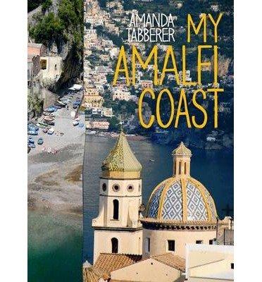 [(My Amalfi Coast * *)] [Author: Amanda Tabberer] published on (April, 2012)