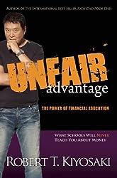Unfair Advantage: The Power of Financial Education by Robert T. Kiyosaki (2011-04-12)