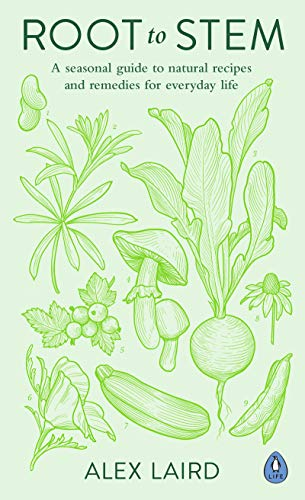 Root to Stem: A seasonal guide to natural recipes and remedies for everyday life (English Edition) -