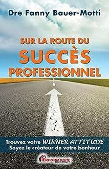 Sur la route du succès professionnel par [Bauer-Motti, Fanny]