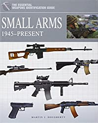 Small Arms 1945present (Essential Weapons Identification Guides)