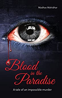 Blood in the Paradise –A tale of an impossible murder by [Mahidhar, Madhav]