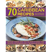 70 Caribbean Recipes: Tropical Taste Sensations from the Islands in the Sun - Deliciously Authentic Dishes from the Islands of Jamaica, Cuba, Puerto ... Shown in Over 300 Step-by-step Photographs