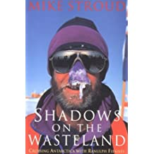Shadows on the Wasteland: Crossing Antarctica with Ranulph Fiennes: Written by Mike Stroud, 1996 Edition, (Reprint) Publisher: Overlook Press [Mass Market Paperback]