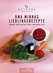 Oma Minnas Lieblingsrezepte: Frische und gesunde Küche für wenig Geld. (Ausgezeichnet mit dem GOURMAND WORLD COOKBOOK AWARD, BESTE KOCHBUCHSERIE DEUTSCHLANDS)