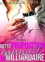 Cette Proposition irrésistible du Milliardaire (Tome 1): (New Romance, Milliardaire, Suspense, Alpha Male, Thriller, Roman Érotique)