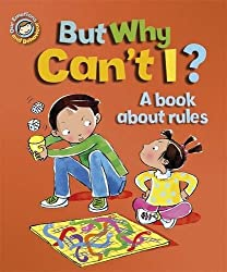 But Why Can't I? - A book about rules (Our Emotions and Behaviour)