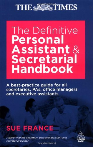 Definitive Personal Assistant & Secretarial Handbook: A Best Practice Guide for all Secretaries, PAs, Office Managers and Executive