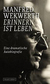 Erinnern ist Leben: Eine dramatische Autobiografie (German Edition) by [Wekwerth, Manfred]