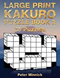 Large Print Kakuro Puzzle Book 2: 75 Full-Page 9 x 11 Puzzles