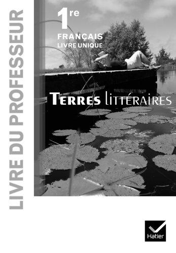 Terres littraires Franais livre unique 1re d. 2011 - Livre du professeur