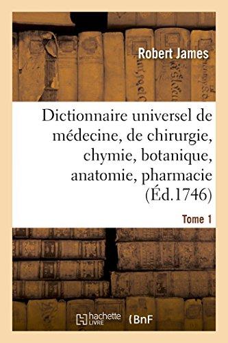 Dictionnaire universel de médecine, de chirurgie, de chymie, de botanique, d'anatomie, de pharmacie: et d'histoire naturelle. Tome 1 par Robert James
