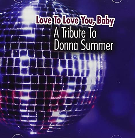 Donna Summer - Love To Love You Baby (A Tribute To Donna Summer) by Donna Summer (2005-09-19)