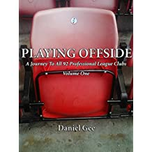 Playing Offside (Volume One): A Journey To The Grounds Of All 92 Professional League Clubs (English Edition)