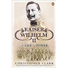 Kaiser Wilhelm II: A Life in Power
