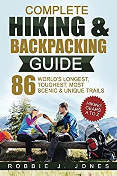 Complete Hiking & Backpacking Guide: Best Hiking Gears A to Z - 86 World's Longest. Toughest, Most Scenic & Unique Trails Epub Descargar