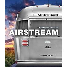 Airstream: America's World Traveler by Patrick Foster (2016-07-01)