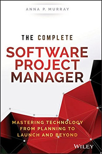 The Complete Software Project Manager: Mastering Technology from Planning to Launch and Beyond (Wiley CIO)