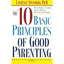 The Ten Basic Principles of Good Parenting by Steinberg, Laurence (2005) Paperback