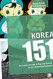 Korea 151: Ein Land zwischen K-Pop und Kimchi in 151 Momentaufnahmen - Dennis Kubek