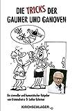 Die Tricks der Gauner und Ganoven: Ein sinnvoller und humoristischer Ratgeber von Kriminalrat a. D. Lothar Schirmer