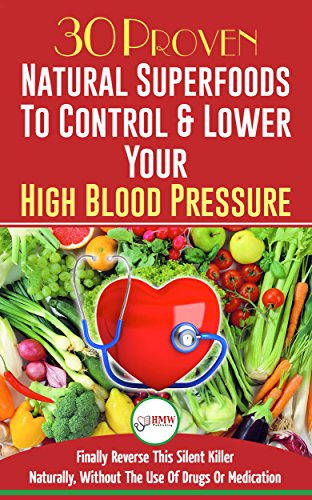 Blood Pressure Solution: 30 Proven Natural Superfoods To Control & Lower Your High Blood Pressure (natural Remedies, Naturally Reduce Hypertension, Superfoods) por Hmw Publishing epub
