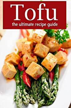 Tofu :The Ultimate Recipe Guide - Over 30 Delicious & Best Selling Recipes (English Edition) von [Dempsen, Sarah, Books, Encore]