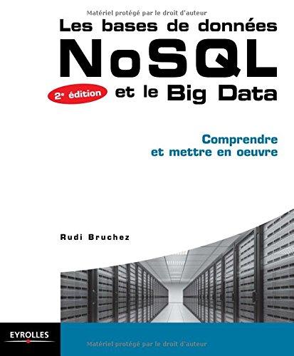Les bases de données NoSQL et le Big Data: Comprendre et mettre en oeuvre. par Rudi Bruchez