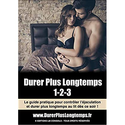 Durer Plus Longtemps 1-2-3 : Guide pratique pour contrôler l'éjaculation et durer plus longtemps au lit dès ce soir !