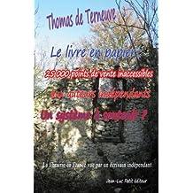 Le livre en papier: 25 000 points de vente inaccessibles aux auteurs indépendants. Un système à soutenir?: La librairie en France vue par un écrivain indépendant