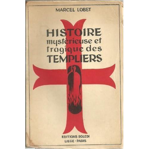 Histoire mystérieuse et tragique des templiers.