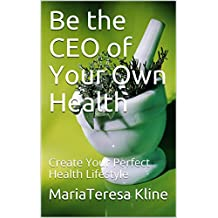 Be the CEO of Your Own Health: Create Your Perfect Health Lifestyle (English Edition)