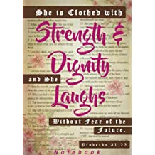 Proverbs 31:25 Bible Scripture Notebook: She Is Clothed In Strength And Dignity, and She Laughs Without Fear Of The Future