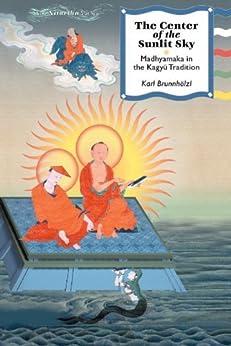 The Center Of The Sunlit Sky: Madhyamaka In The Kagyu Tradition par [Brunnholzl, Karl]