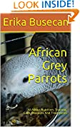 #7: African Grey Parrots: All About Nutrition, Training, Care, Diseases And Treatments