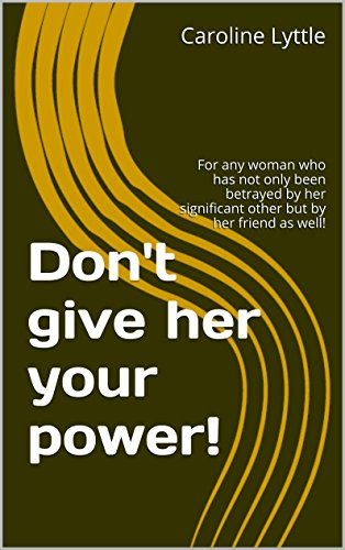 free kindle book Don't give her your power!: For any woman who has not only been betrayed by her significant other but by her friend as well!