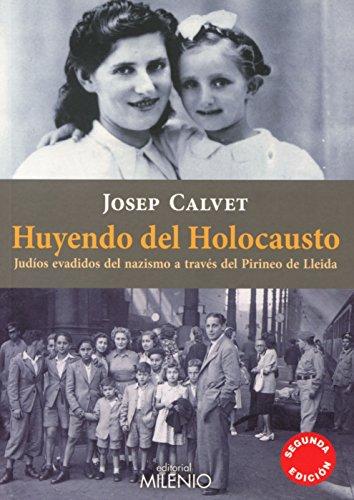Huyendo del holocausto: Judíos evadidos del nazismo a través del Pirineo de Lleida (Varia) por Josep Calvet Bellera