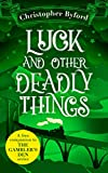 Luck and Other Deadly Things: A free miscellany of new bonus content for fans of The Gambler's Den series