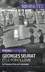 Georges Seurat et le pointillisme: Le messie dun art nouveau