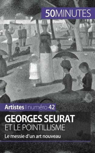 Georges Seurat et le pointillisme: Le messie d'un art nouveau par Thérèse Claeys