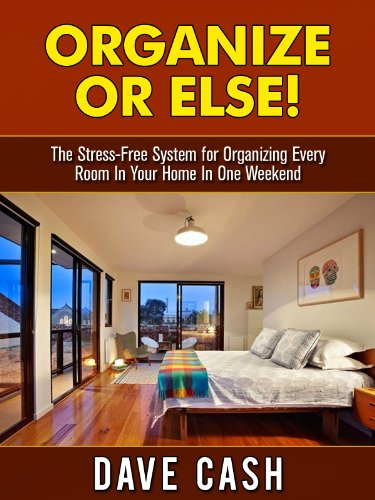 Organize or Else! The Stress-Free System for Organizing Every Room In Your Home In One Weekend (Organization Guidebook Book 1) (English Edition)