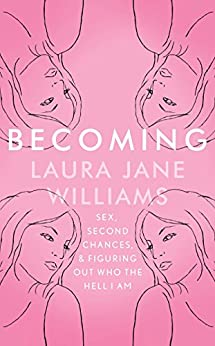 Becoming: Sex, Second Chances, and Figuring Out Who the Hell I am by [Williams, Laura Jane]