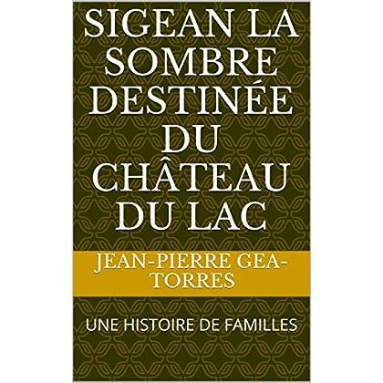 SIGEAN LA SOMBRE DESTINÉE DU CHÂTEAU DU LAC: UNE HISTOIRE DE FAMILLES