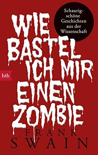 Frank Swain: Wie bastel ich mir einen Zombie