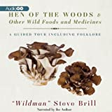 Hen of the Woods & Other Wild Foods and Medicines: A Guided Tour Including Folklore