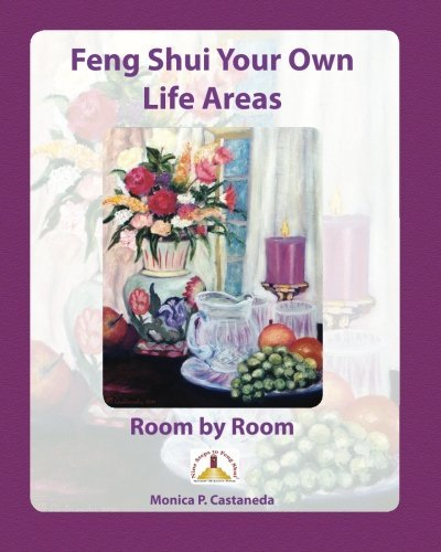 Feng Shui Your Own Life Areas: Room by Room by Monica P. Castaneda (2013-11-23)