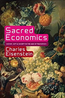 Sacred Economics: Money, Gift, and Society in the Age of Transition par [Eisenstein, Charles]