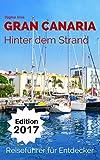 Gran Canaria - Hinter dem Strand: Reiseführer für Entdecker von Dagmar Araia