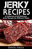 Jerky Recipes: Delicious Jerky Recipes, A Jerky cookbook with Beef,Turkey, Fish, Game, Venison. Ultimate Jerky Making, Impress Friends with your homemade jerky recipes. Have Winning Jerky!