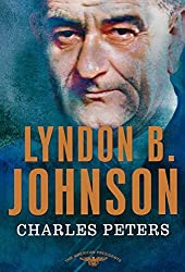 Lyndon B. Johnson: The American Presidents Series: The 36th President, 1963-1969 by Charles Peters (2010-06-08)